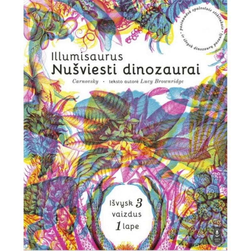 """CARNOVSKY,  LUCY BROWNRIDGE """"Illuminasaurus: nušviesti dinozaurai"""""""